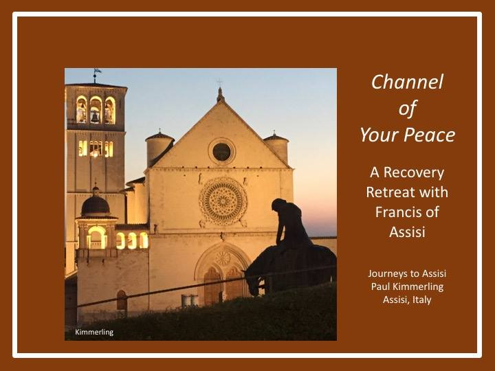 Channel of Your Peace: A Recovery Retreat with Francis of Assisi