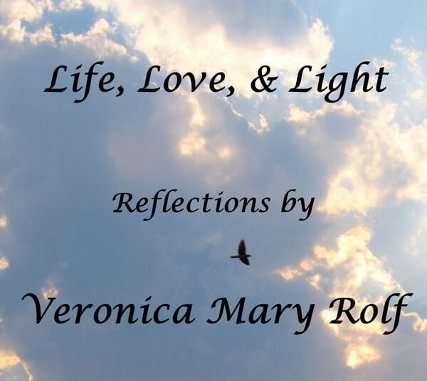 Life, Love, & Light: Reflections by Veronica Mary Rolf